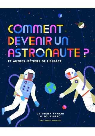 Comment devenir un astronaute? Et autres metiers de l'espace