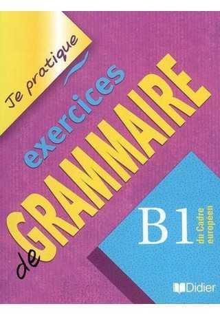 Je pratique exercices de grammaire B1