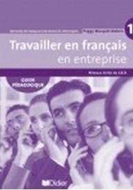 Travailler en francais en entreprise 1 poradnik metodyczny